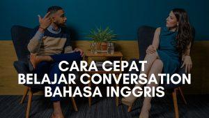cara cepat belajar conversation bahasa inggris